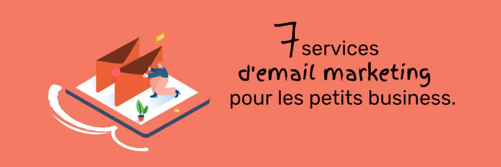 7 services d'email marketing pour les petits business